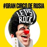 """EL GRAN CIRCO DE RUSIA LLEGA CON """"LET'S ROCK"""""""